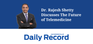 """Dr. Rajesh Shetty smiles. Text on image reads """"Discusses The Future of Telemedicine"""" in the Daily Record"""