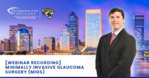 "Dr. Koike smiles against a Jacksonville skyline backdrop. Text on image reads ""Webinar Recording - Minimally Invasive Glaucoma Surgery"""