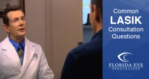 Questions to Ask at Your LASIK Consultation | Florida Eye Specialists
